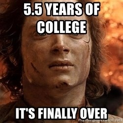 Frodo  - 5.5 years of college           it's finally over