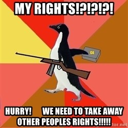 Socially Fed Up Penguin - MY RIGHTS!?!?!?!  HURRY!       We need to take away OTHER peoples rights!!!!!