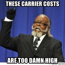 The tolerance is to damn high! - These Carrier Costs are TOO DAMN HIGH