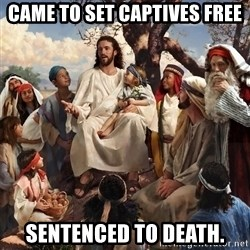 storytime jesus - Came to set captives free sentenced to death.