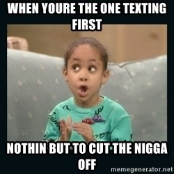Raven Symone - WHEN YOURE THE ONE TEXTING FIRST NOTHIN BUT TO CUT THE NIGGA OFF