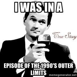 True Story Barney Staison - I was in a  episode of the 1990's Outer Limits