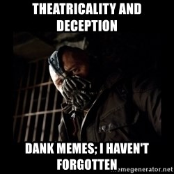 Bane Meme - Theatricality and deception dank memes; i haven't forgotten