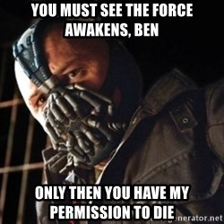 Only then you have my permission to die - You must see The Force Awakens, Ben Only then you have my permission to die