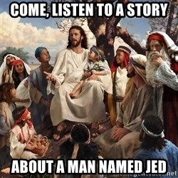 storytime jesus - Come, listen to a story About a man named Jed