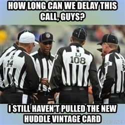 NFL Ref Meeting - How long can we delay this call, guys? I still haven't pulled the new Huddle Vintage card