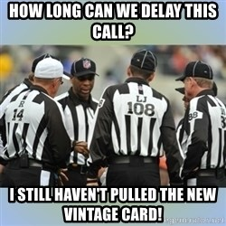NFL Ref Meeting - How long can we delay this call? I still haven't pulled the new Vintage card!