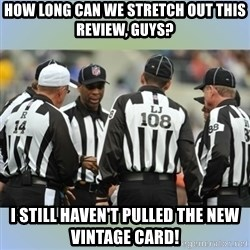 NFL Ref Meeting - How long can we stretch out this review, guys? I still haven't pulled the new Vintage card!