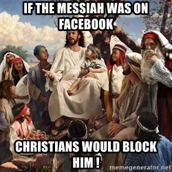 storytime jesus - if the messiah was on facebook Christians would block him !