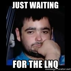 just waiting for a mate - Just waiting for the LNQ