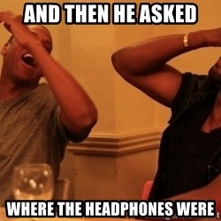 kanye west jay z laughing - AND THEN HE ASKED WHERE THE HEADPHONES WERE