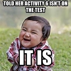 Evil Plan Baby - Told Her Activity 6 isn't on the test it is