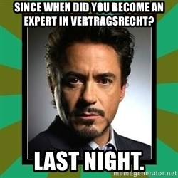 Tony Stark iron - Since when did you become an expert in Vertragsrecht? last night.