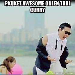 Psy's DAT ASS - Pkuket Awesome Green Thai Curry