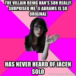 Idiot Nerd Girl - THE VILLAIN BEING HAN'S SON REALLY SURPRISED ME. JJ ABRAMS IS SO ORIGINAL HAS NEVER HEARD OF JACEN SOLO