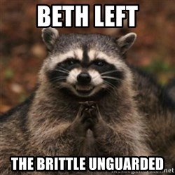 evil raccoon - Beth left the brittle unguarded