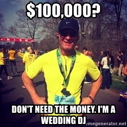 MikeRossiCheat - $100,000? Don't need the money. I'm a Wedding DJ