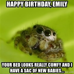 The Spider Bro - happy Birthday, emily Your bed looks really comfy and I have a sac of new babies...