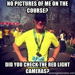 MikeRossiCheat - No pictures of me on the course? Did you check the red light cameras?