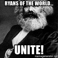 Marx - Ryans of the world... UNITE!