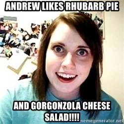 Psycho Ex Girlfriend - ANDREW LIKES RHUBARB PIE AND GORGONZOLA CHEESE SALAD!!!!