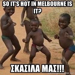 Dancing African Kid - SO IT'S HOT IN MELBOURNE IS IT? ΣΚΑΣΙΛΑ ΜΑΣ!!!