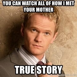 BARNEYxSTINSON - You can watch all of how i met your mother True story