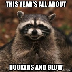 evil raccoon - This year's all about hookers and blow