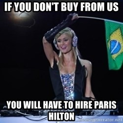 paris hilton dj - If you don't buy from us You will have to hire Paris Hilton