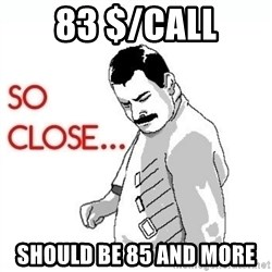 So Close... meme - 83 $/call Should be 85 and more