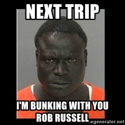 scary black man - next trip i'm bunking with you                    Rob russell