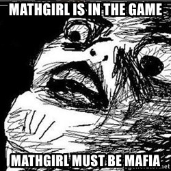 Gasp - mathgirl is in the game mathgirl must be mafia