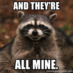 evil raccoon - And they're all mine.