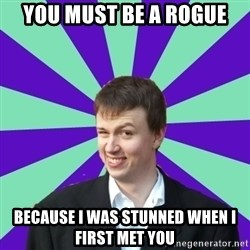 Pick Up Perv - You must be a rogue because I was stunned when I first met you