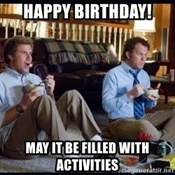 step brothers - Happy Birthday! May it be filled with activities