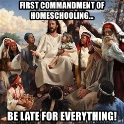 storytime jesus - first commandment of homeschooling... be late for everything!