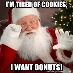 Santa claus - I'm tired of cookies, I want Donuts!