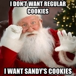 Santa claus - I don't want regular cookies I Want Sandy's cookies