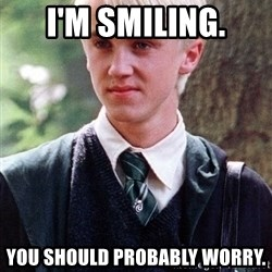 Draco Malfoy - I'm smiling. You should probably worry.