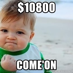 fist pump baby - $10800 come'on