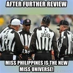 NFL Ref Meeting - AFTER FURTHER REVIEW MISS PHILIPPINES IS THE NEW MISS UNIVERSE!