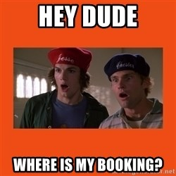 Dude where's my car - hey dude where is my booking?