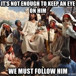storytime jesus - It's not enough to keep an eye on Him We must follow Him