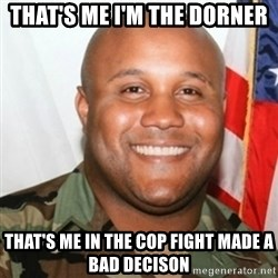 Christopher Dorner - That's me I'm the Dorner That's me in the Cop fight Made a bad Decison