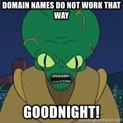 Morbo - Domain names do not work that way Goodnight!