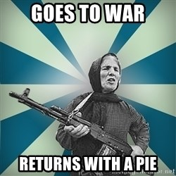 badgrandma - Goes to war returns with a pie