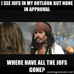 But why is the rum gone - I see JOFs in my outlook but none in approval Where have all the JOFs gone?