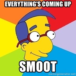 Milhouse - Everything's coming up Smoot