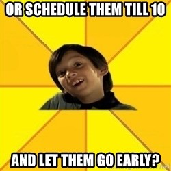 es bakans - Or schedule them till 10 and let them go early?