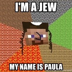 Minecraft Jew - I'm a jew my name is paula